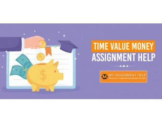 How MyAssignmenthelp.Com Can Help to get Best Time Value Of Money Assignment Help